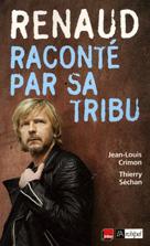 Renaud raconté par sa tribu | Séchan, Thierry