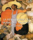 La Renaissance du Muralisme Mexicain 1920-1925 | Charlot, Jean