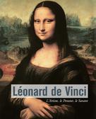 Léonard De Vinci - L�??Artiste, le Penseur, le Savant  