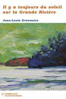 Il y a toujours du soleil sur la Grande Rivière   Grosmaire, Jean-Louis