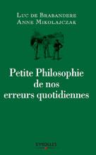 Petite philosophie de nos erreurs quotidiennes | Mikolajczak, Anne