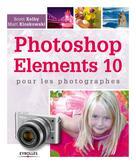 Photoshop Elements 10 pour les photographes   Kelby, Scott