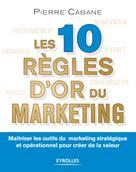Les 10 règles d'or du marketing | Cabane, Pierre