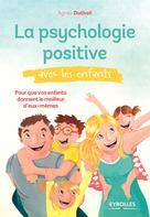 La psychologie positive avec les enfants | Dutheil, Agnès