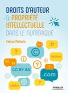 Droit d'auteur et propriété intellectuelle dans le numérique | Mattatia, Fabrice