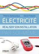 Electricité : réaliser son installation électrique par soi-même | Gallauziaux, Thierry