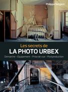 Les secrets de la photo urbex | Sergent, Philippe