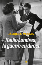 LRadio londres, la guerre en direct | Pessis, Jacques