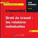 L'essentiel du droit du travail : les relations individuelles 2017   Petit, Franck