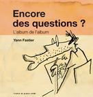 Encore des questions ? | Fastier, Yann