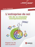 L'entreprise de soi : clé de la réussite entrepreneuriale | DELAUNAY, Xavier