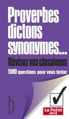 Proverbes, dictons, synonymes, révisez vos classiques   , Collectif