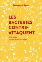 Les bactéries contre-attaquent   Petiot, Emmanuel