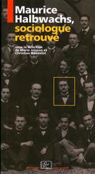 Maurice Halbwachs, sociologue retrouvé   Jaisson, Marie