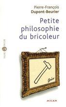 Petite philosophie du bricoleur | Dupont-Beurier, Pierre-François