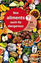 Nos aliments sont-ils dangereux ? 60 clés pour comprendre notre alimentation | Feillet, Pierre