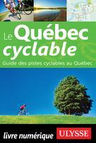 Le Québec cyclable - Guide des pistes cyclables au Québec | Ulysse, Collectif