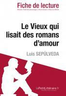 Le Vieux qui lisait des romans d'amour de Luis Sepúlveda (Fiche de lecture) | , lePetitLitteraire.fr