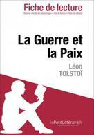 La Guerre et la Paix de Tolstoï (Fiche de lecture) | , lePetitLitteraire.fr