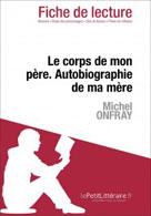 Le corps de mon père. Autobiographie de ma mère de Michel Onfray (Fiche de lecture) | , lePetitLitteraire.fr