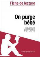 On purge bébé de Georges Feydeau (Fiche de lecture) | , lePetitLitteraire.fr