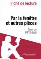 Par la fenêtre et autres pièces de George Feydeau (Fiche de lecture) | , lePetitLitteraire.fr
