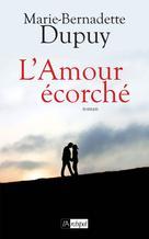 L'amour écorché  | Dupuy, Marie-Bernadette