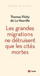 Les grandes migrations ne détruisent que les cités mortes | Flichy De La Neuville, Thomas