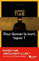 Pour donner la mort tapez 1 | Tiab, Ahmed