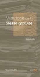 Myhologie de la presse gratuite | Rieffel, Rémy