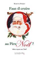 Faut-il croire au Père Noël ? Idées reçues sur Noël | Perrot, Martyne