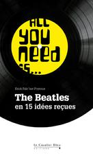 All you need is ... The Beatles en 15 idées reçues | Falc'her-Poyroux, Erick