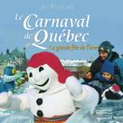 Le Carnaval de Québec: la grande fête de l'hiver | Provencher, Jean