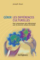 Gérer les différences culturelles: pour communiquer plus efficacement avec les diverses cultures du monde | Aoun, Joseph