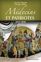 Médecins et patriotes. 1837-1838 | Rheault, Marcel