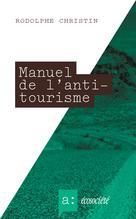 Manuel de l'antitourisme   Christin, Rodolphe