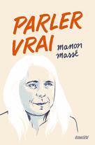 Parler vrai   Massé, Manon