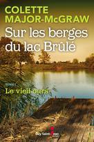 Sur les berges du lac Brûlé, tome 1 | Major-Mcgraw, Colette