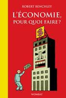 L'économie, pour quoi faire? | Benchley, Robert