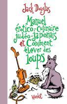 Manuel érotico-culinaire judéo-japonais et Comment élever des loups   Douglas, Jack