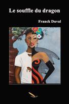 Le souffle du dragon | Duval, Franck