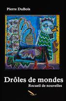 Drôles de mondes | Pierre, Dubois