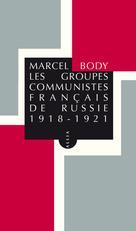 Les Groupes communistes français de Russie 1918-1922 | Body, Marcel