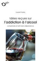 Idées reçues sur l'addiction à l'alcool | Karila, Laurent