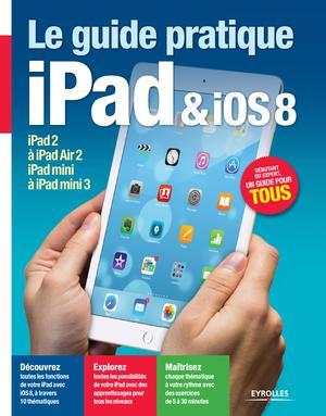 Le guide pratique iPad et iOS 8 : Pour tous les iPad à partir de l'iPad 2 - Débutant ou expert, un g...