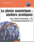 La photo numérique : ateliers pratiques | Castro, Christophe