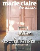 Restaurer, rénover, patiner... en 30 recettes | , �?ditions Marie Claire