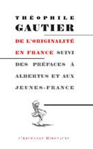 De l'originalité en France suivi des préfaces à Albertus et aux Jeunes France | Gautier, Théophile