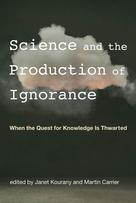 Science and the Production of Ignorance | Kourany, Janet
