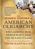 The Hidden History of American Oligarchy | Hartmann, Thom